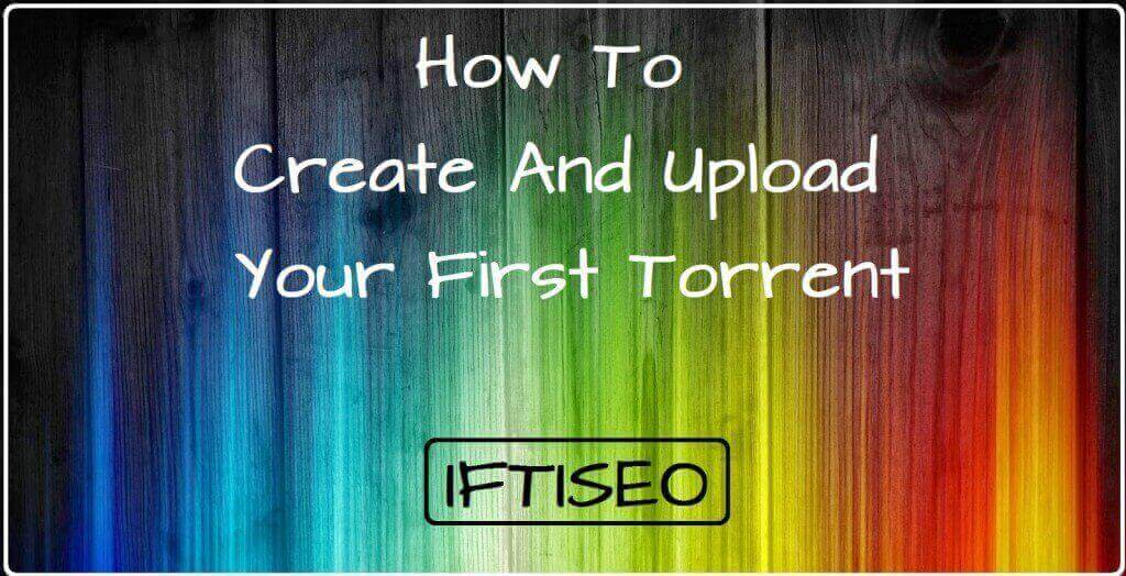 Create And Upload Your First Torrent IFTISEO